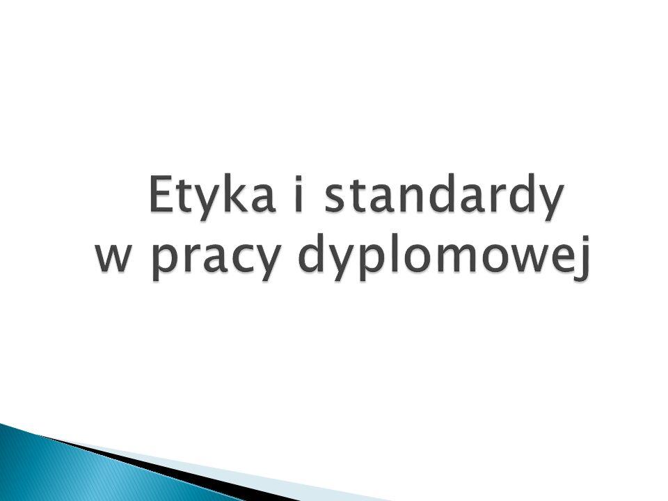 Etyka i standardy w pracy dyplomowej Etyka i standardy w pracy dyplomowej