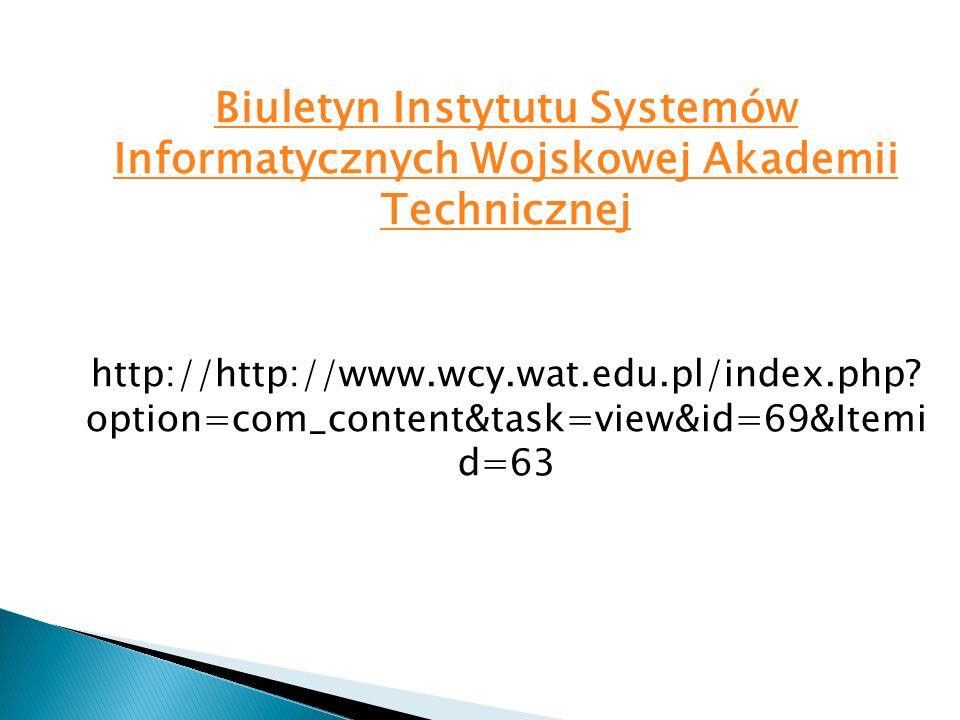 Biuletyn Instytutu Systemów Informatycznych Wojskowej Akademii Technicznej http://http://www.wcy.wat.edu.pl/index.php? option=com_content&task=view&id