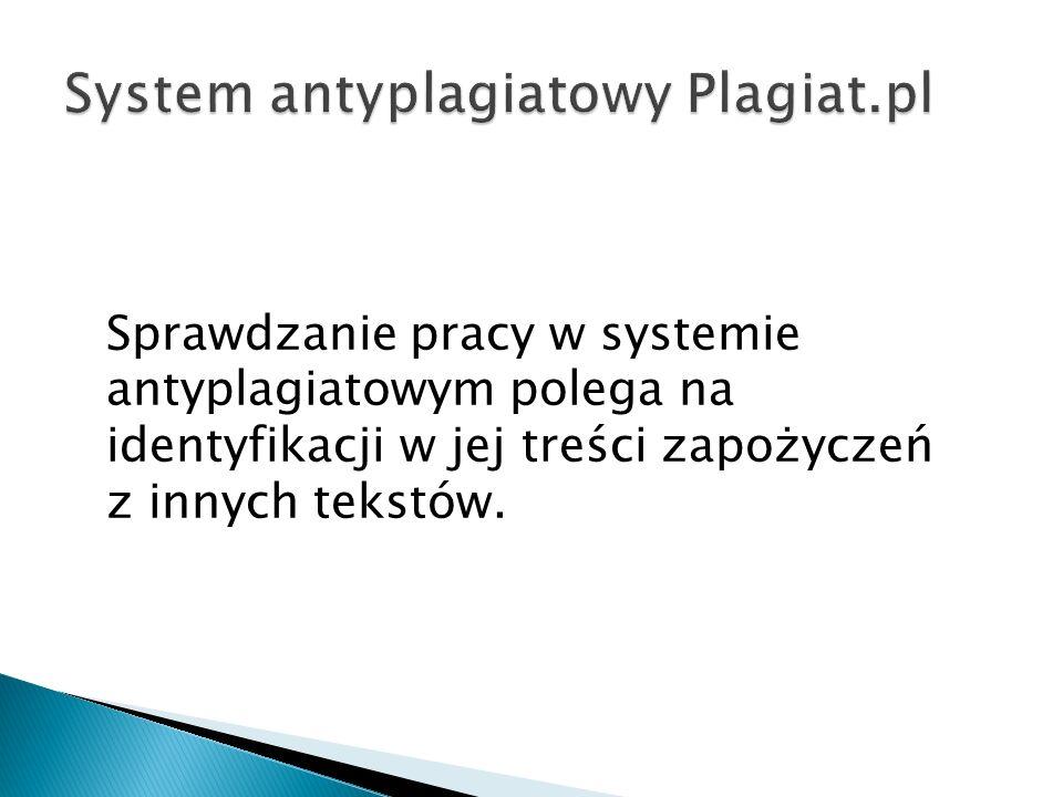 Praca porównywana jest z tekstami znajdującymi się w bazie systemu (pracami wprowadzonymi przez WSB, pracami z baz innych uczelni) oraz z zasobami Internetu.
