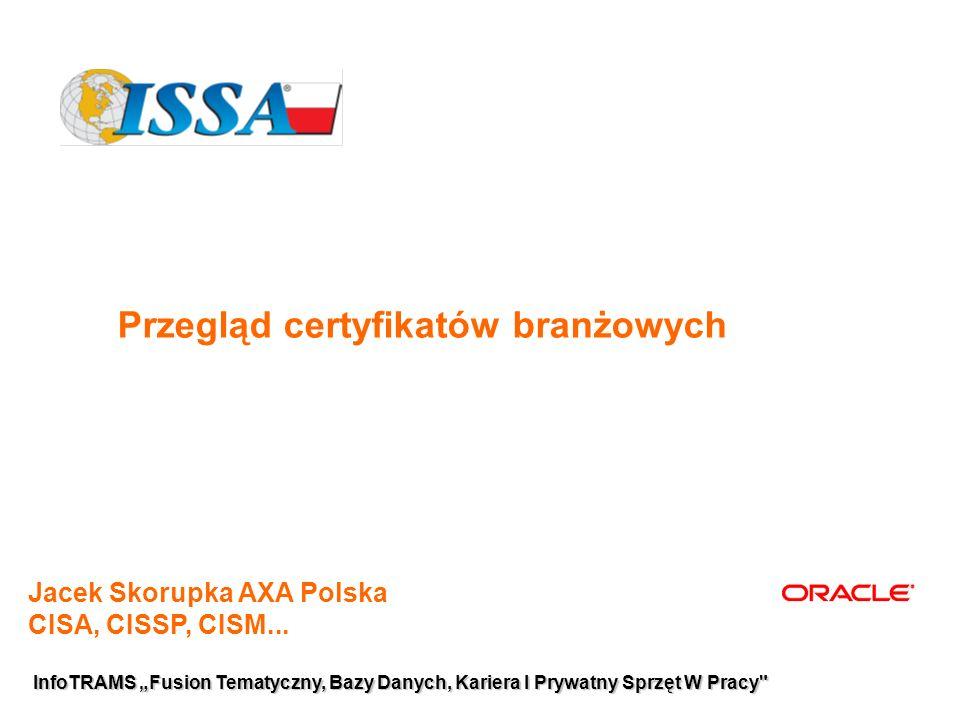 """12 InfoTRAMS """"Fusion Tematyczny, Bazy Danych, Kariera I Prywatny Sprzęt W Pracy Certyfikacja – nie wystarczy egzamin  ISACA – aplikacja podpisana przez przełożonego (pracodawcę)  (ISC)2 – aplikacja podpisana przez osobę z certyfikatem (ISC pomoże znaleźć osobę certyfikowaną w razie potrzeby)  Comp TIA, GIAC – wystarczy egzamin  CEH – szkolenie lub 2 lata doświadczenia w bezpieczeństwie informacji (przed przystąpieniem do egzaminu)"""