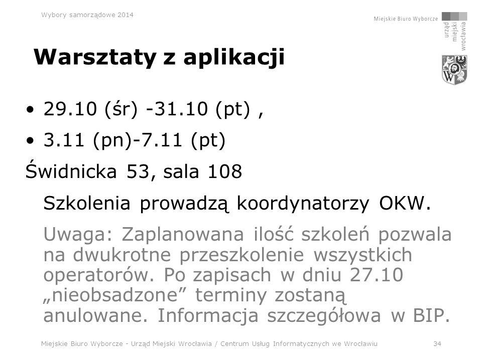 Miejskie Biuro Wyborcze - Urząd Miejski Wrocławia / Centrum Usług Informatycznych we Wrocławiu34 Wybory samorządowe 2014 Warsztaty z aplikacji 29.10 (śr) -31.10 (pt), 3.11 (pn)-7.11 (pt) Świdnicka 53, sala 108 Szkolenia prowadzą koordynatorzy OKW.