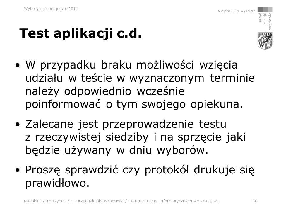 Miejskie Biuro Wyborcze - Urząd Miejski Wrocławia / Centrum Usług Informatycznych we Wrocławiu40 Wybory samorządowe 2014 Test aplikacji c.d.