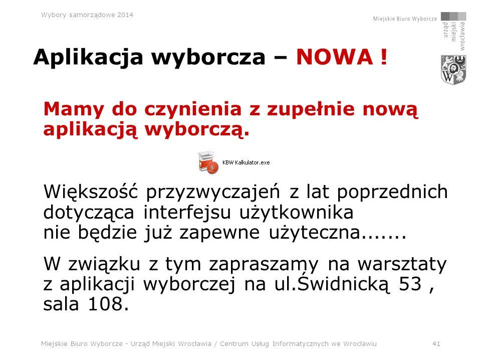 Miejskie Biuro Wyborcze - Urząd Miejski Wrocławia / Centrum Usług Informatycznych we Wrocławiu41 Wybory samorządowe 2014 Mamy do czynienia z zupełnie nową aplikacją wyborczą.