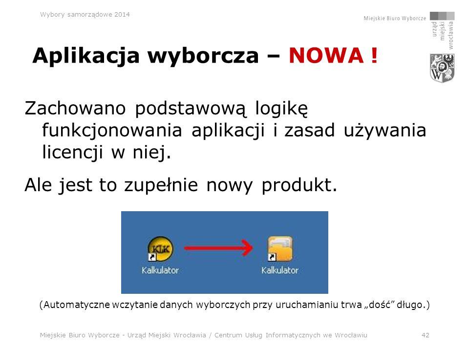 Miejskie Biuro Wyborcze - Urząd Miejski Wrocławia / Centrum Usług Informatycznych we Wrocławiu42 Wybory samorządowe 2014 Zachowano podstawową logikę funkcjonowania aplikacji i zasad używania licencji w niej.