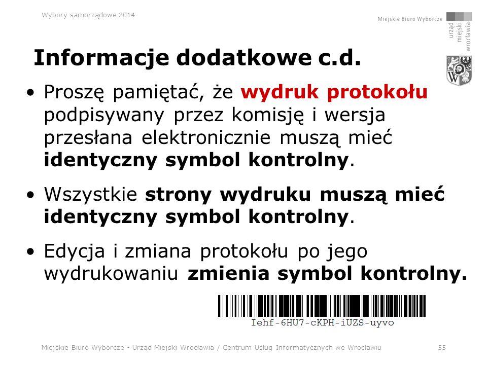 Miejskie Biuro Wyborcze - Urząd Miejski Wrocławia / Centrum Usług Informatycznych we Wrocławiu55 Wybory samorządowe 2014 Informacje dodatkowe c.d.