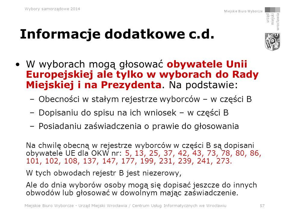 Miejskie Biuro Wyborcze - Urząd Miejski Wrocławia / Centrum Usług Informatycznych we Wrocławiu57 Wybory samorządowe 2014 Informacje dodatkowe c.d.