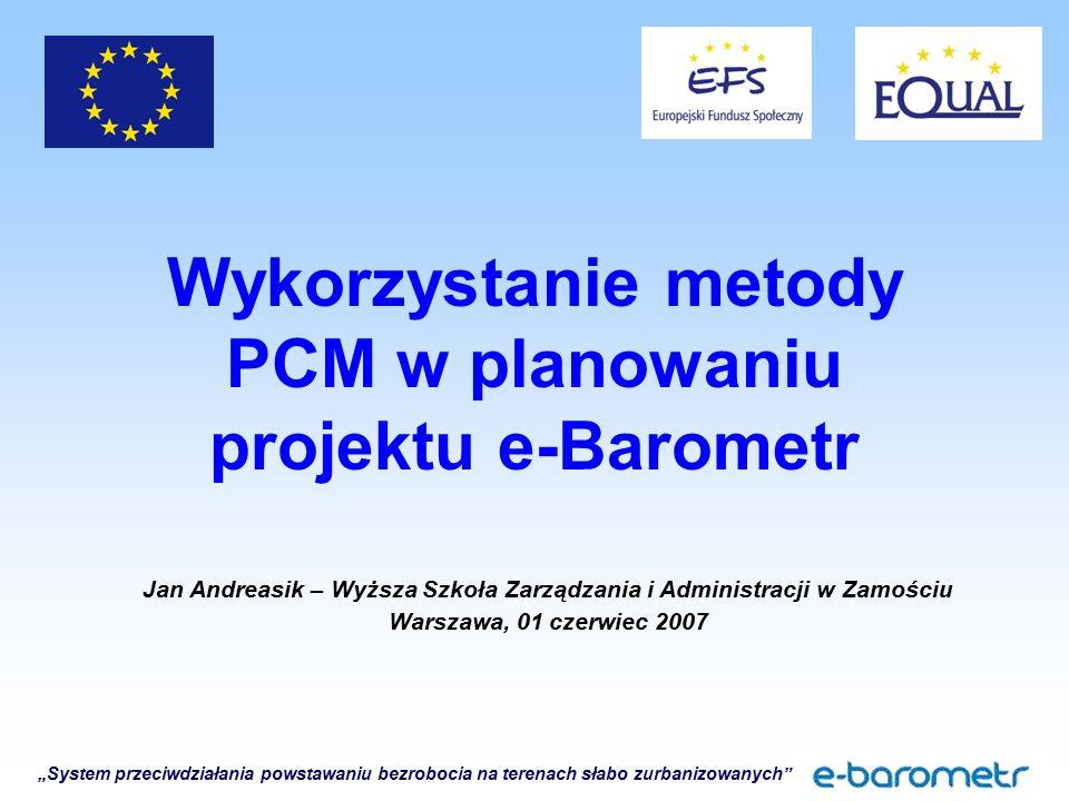 """""""System przeciwdziałania powstawaniu bezrobocia na terenach słabo zurbanizowanych"""" Wykorzystanie metody PCM w planowaniu projektu e-Barometr Jan Andre"""