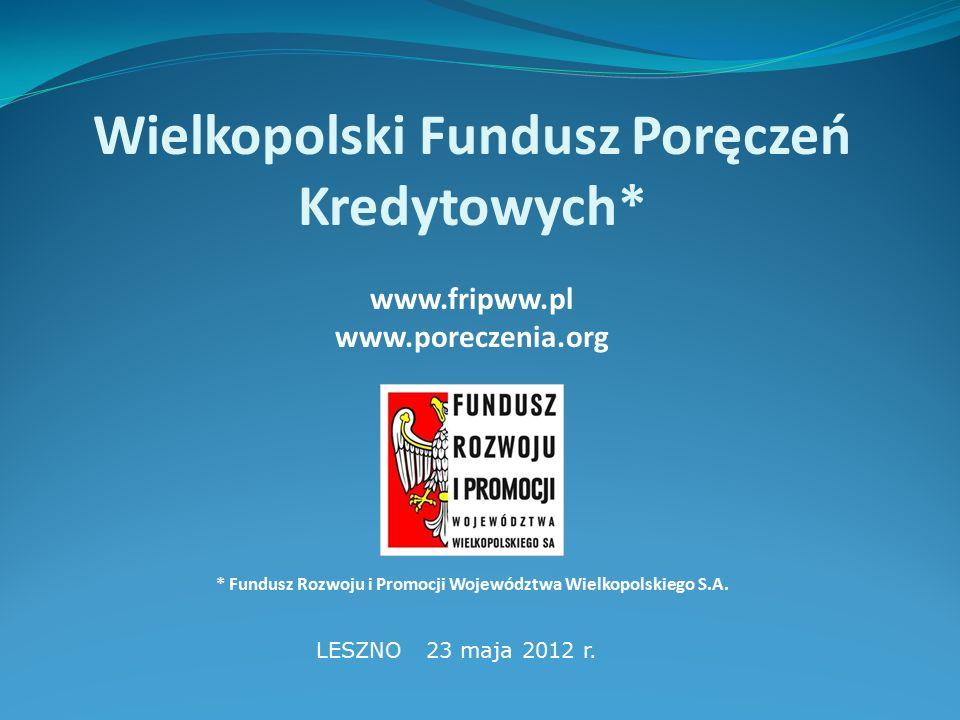 Wielkopolski Fundusz Poręczeń Kredytowych* www.fripww.pl www.poreczenia.org * Fundusz Rozwoju i Promocji Województwa Wielkopolskiego S.A.
