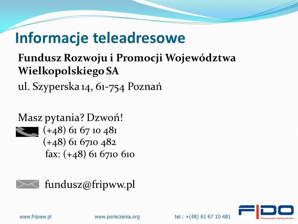 Informacje teleadresowe Fundusz Rozwoju i Promocji Województwa Wielkopolskiego SA ul.