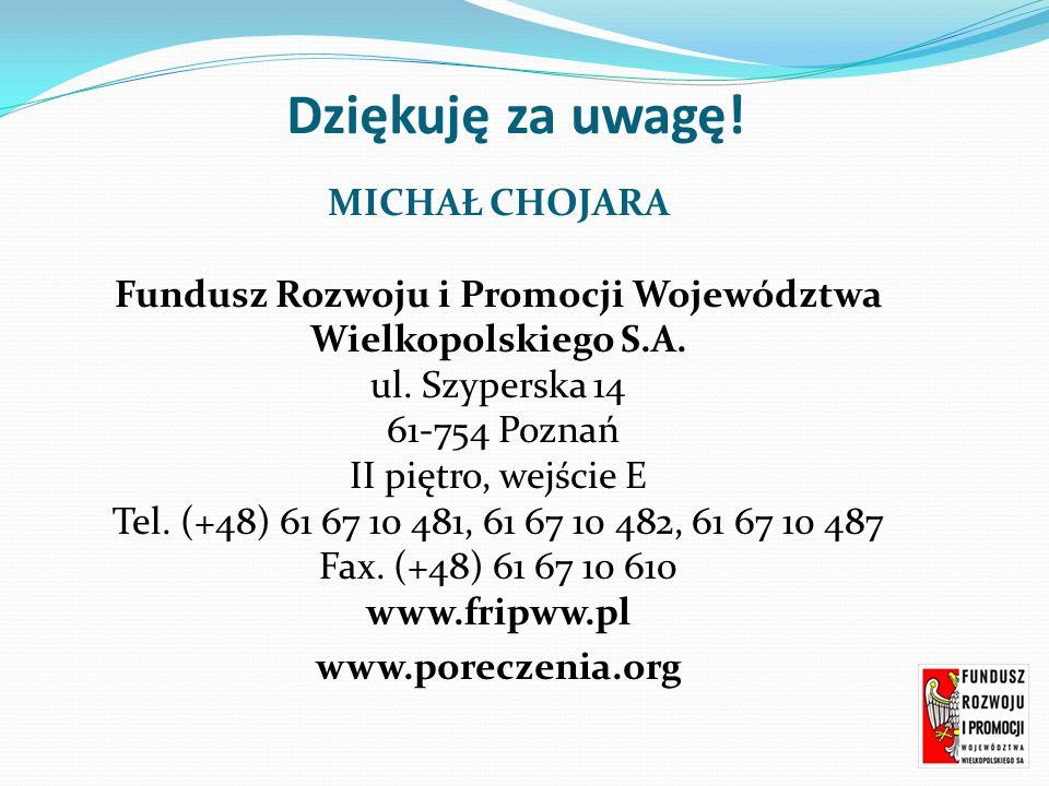 Dziękuję za uwagę. MICHAŁ CHOJARA Fundusz Rozwoju i Promocji Województwa Wielkopolskiego S.A.