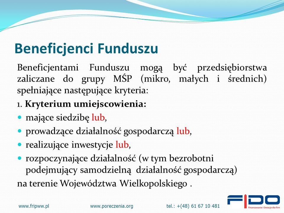Beneficjenci Funduszu Beneficjentami Funduszu mogą być przedsiębiorstwa zaliczane do grupy MŚP (mikro, małych i średnich) spełniające następujące kryteria: 1.