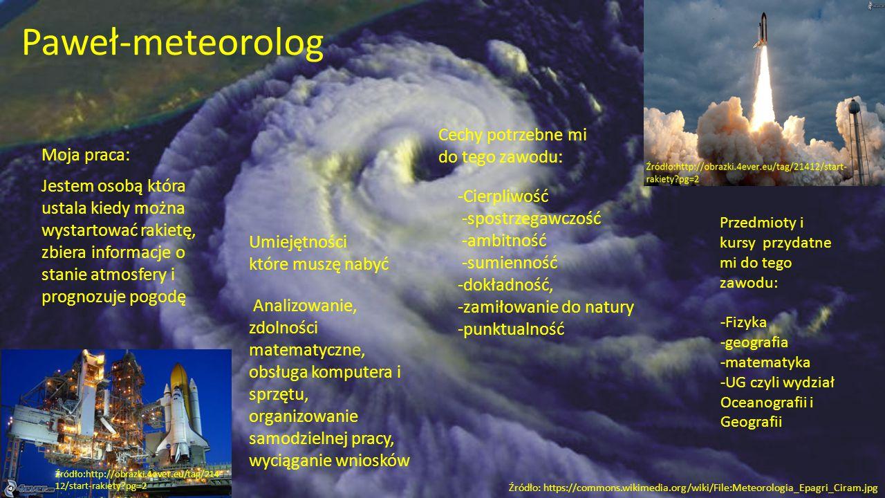 -Fizyka -geografia -matematyka -UG czyli wydział Oceanografii i Geografii Jestem osobą która ustala kiedy można wystartować rakietę, zbiera informacje