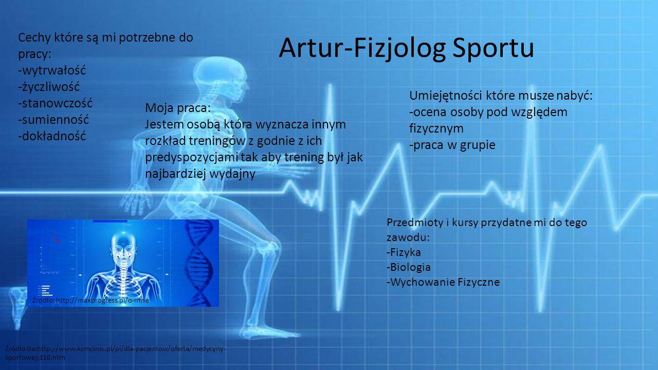 Artur-Fizjolog Sportu Cechy które są mi potrzebne do pracy: -wytrwałość -życzliwość -stanowczość -sumienność -dokładność Moja praca: Jestem osobą któr