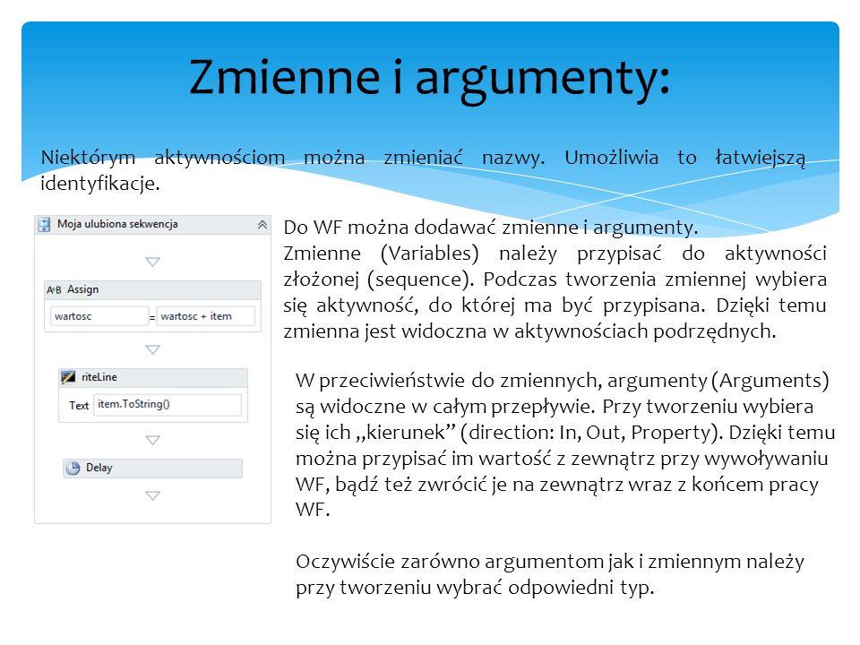 Zmienne i argumenty: Niektórym aktywnościom można zmieniać nazwy. Umożliwia to łatwiejszą identyfikacje. Do WF można dodawać zmienne i argumenty. Zmie