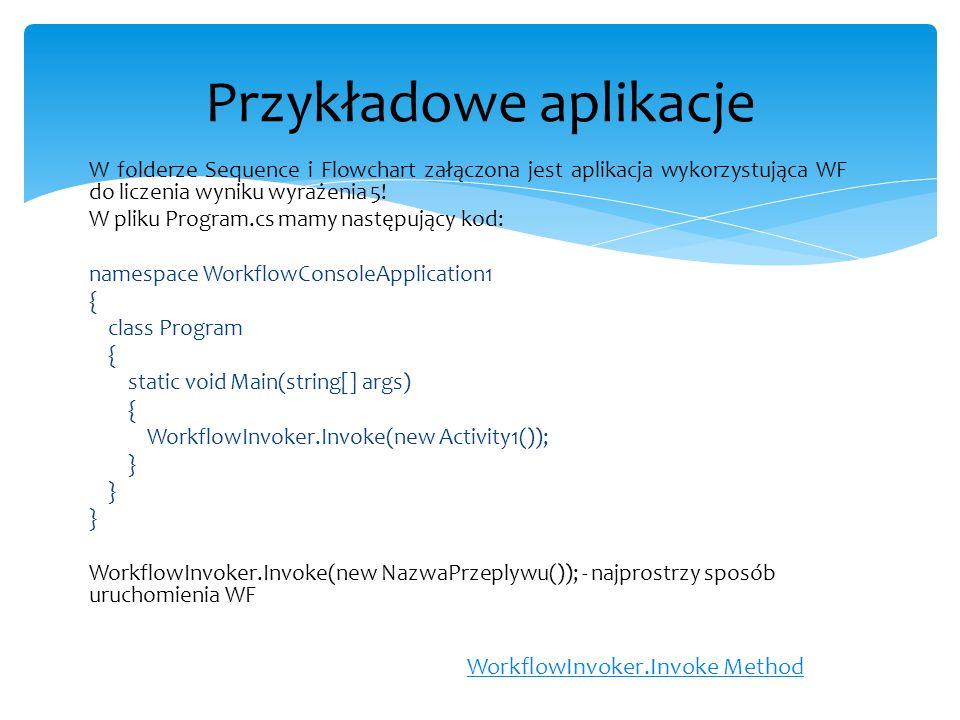 W folderze Sequence i Flowchart załączona jest aplikacja wykorzystująca WF do liczenia wyniku wyrażenia 5! W pliku Program.cs mamy następujący kod: na