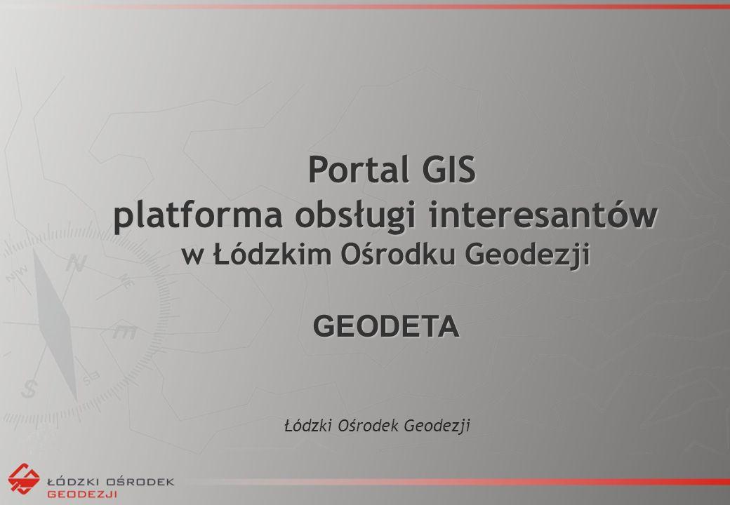 Łódzki Ośrodek Geodezji Portal GIS Portal GIS platforma obsługi interesant ów w Łódzkim Ośrodku Geodezji GEODETA