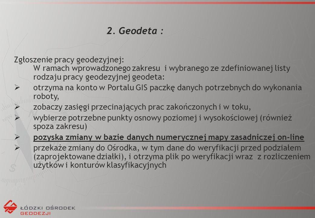 2. Geodeta : Zgłoszenie pracy geodezyjnej: W ramach wprowadzonego zakresu i wybranego ze zdefiniowanej listy rodzaju pracy geodezyjnej geodeta:  otrz