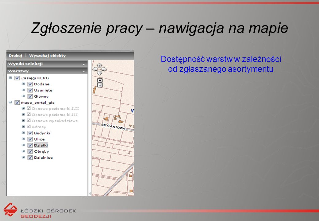 Zgłoszenie pracy – nawigacja na mapie Dostępność warstw w zależności od zgłaszanego asortymentu