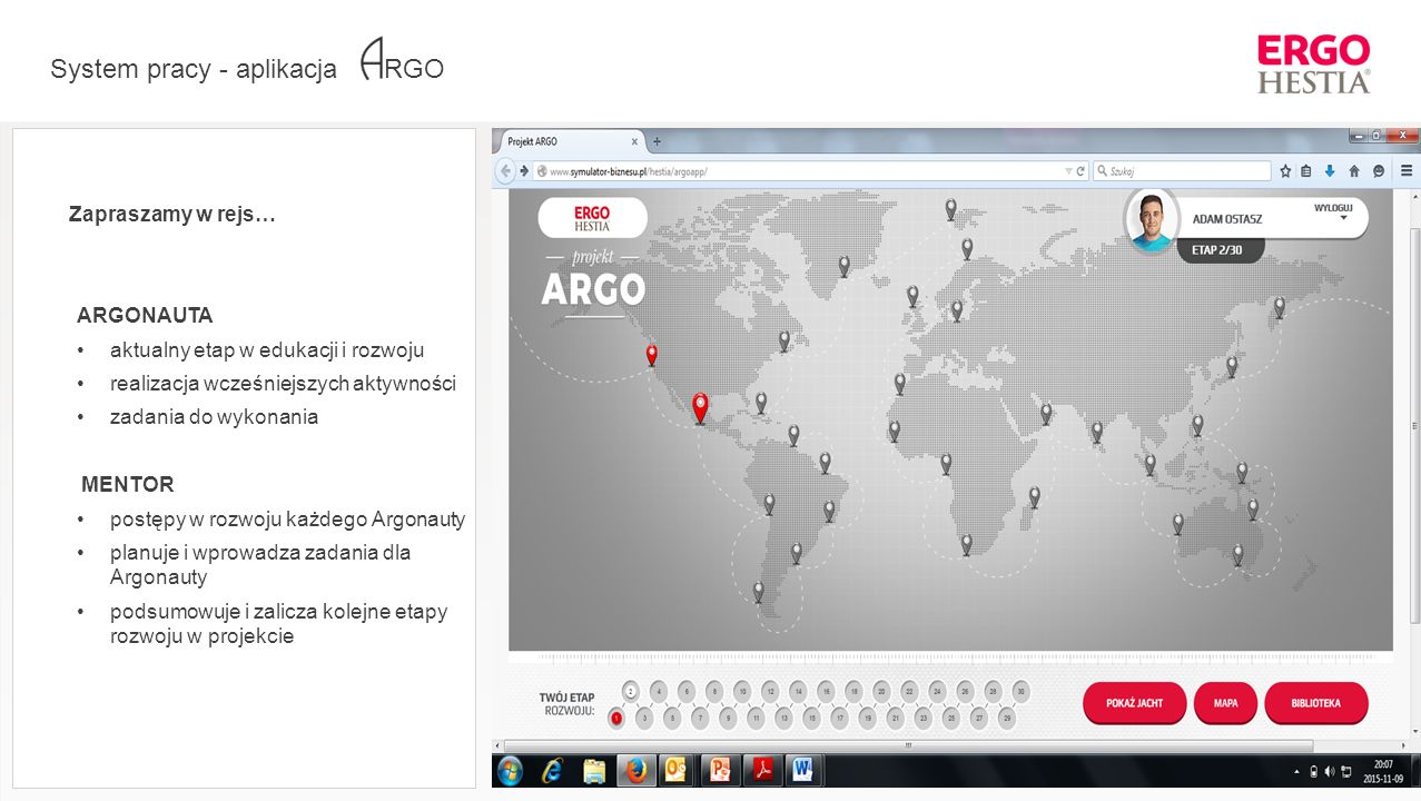 System pracy - aplikacja RGO Zapraszamy w rejs… ARGONAUTA aktualny etap w edukacji i rozwoju realizacja wcześniejszych aktywności zadania do wykonania