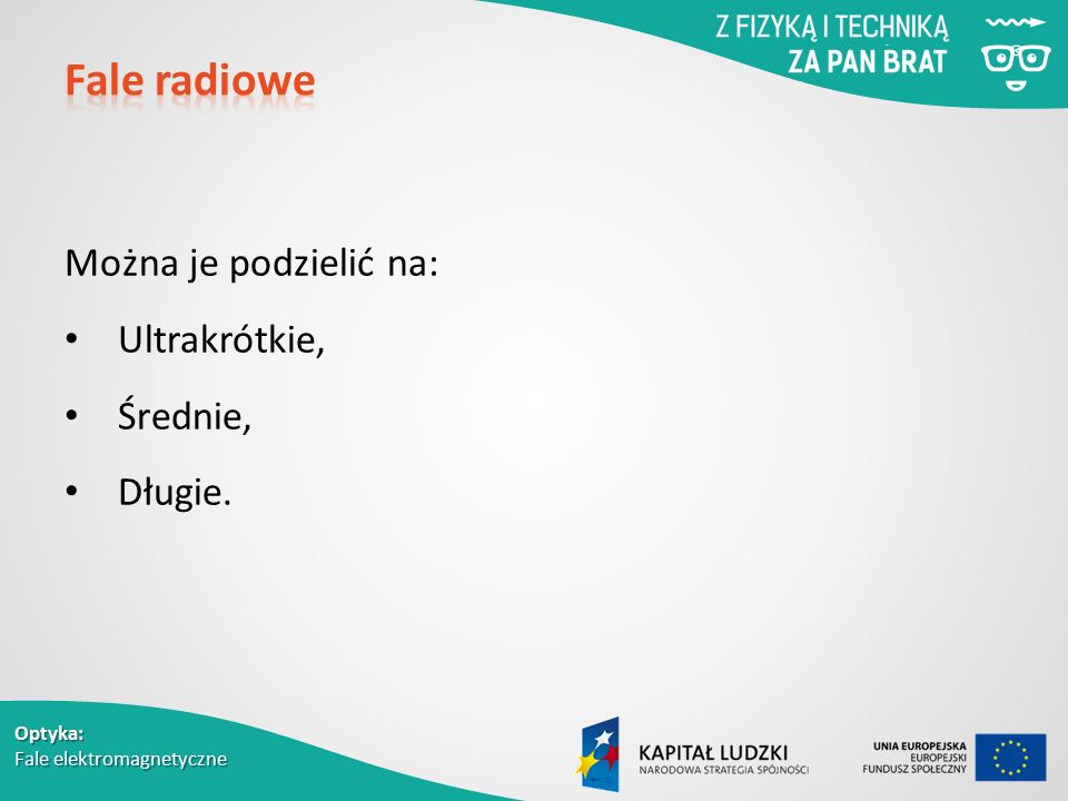 Optyka: Fale elektromagnetyczne Można je podzielić na: Ultrakrótkie, Średnie, Długie.