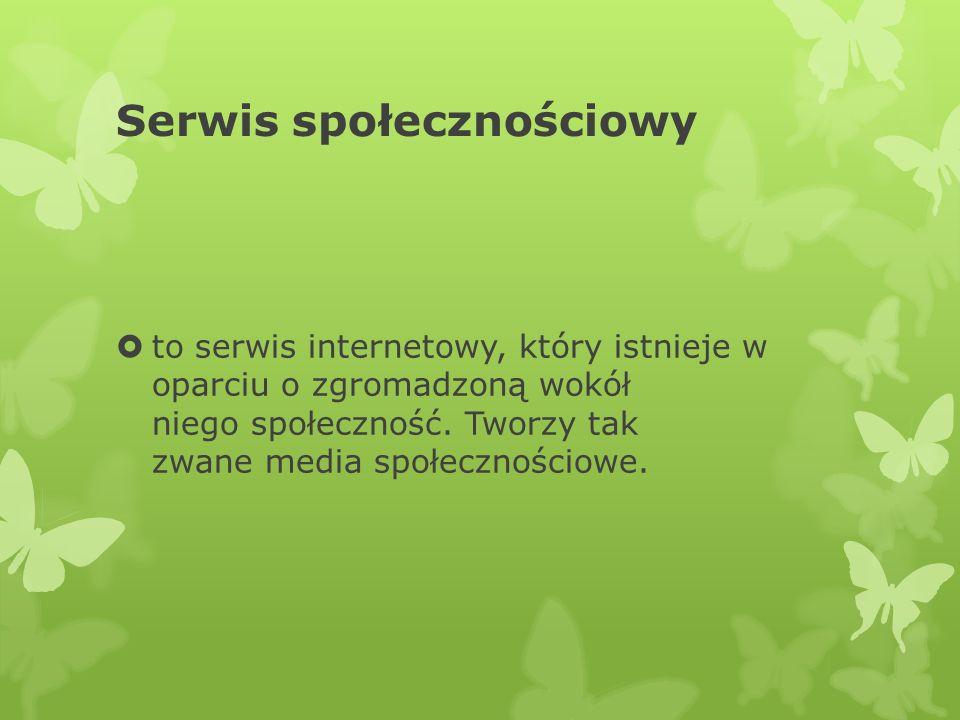 Serwis społecznościowy  to serwis internetowy, który istnieje w oparciu o zgromadzoną wokół niego społeczność.