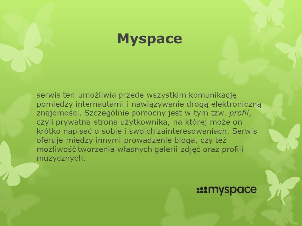 Myspace serwis ten umożliwia przede wszystkim komunikację pomiędzy internautami i nawiązywanie drogą elektroniczną znajomości.