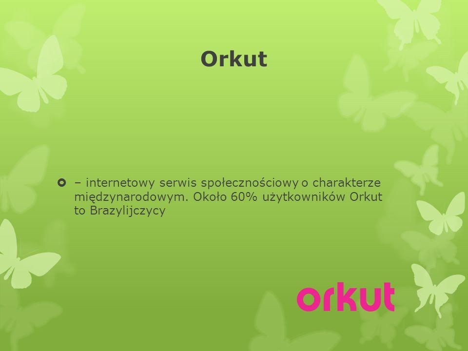 Orkut  – internetowy serwis społecznościowy o charakterze międzynarodowym.