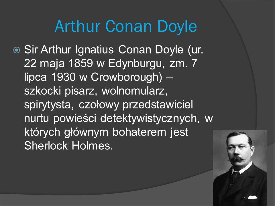 Sir Arthur Ignatius Conan Doyle (ur.22 maja 1859 w Edynburgu, zm.