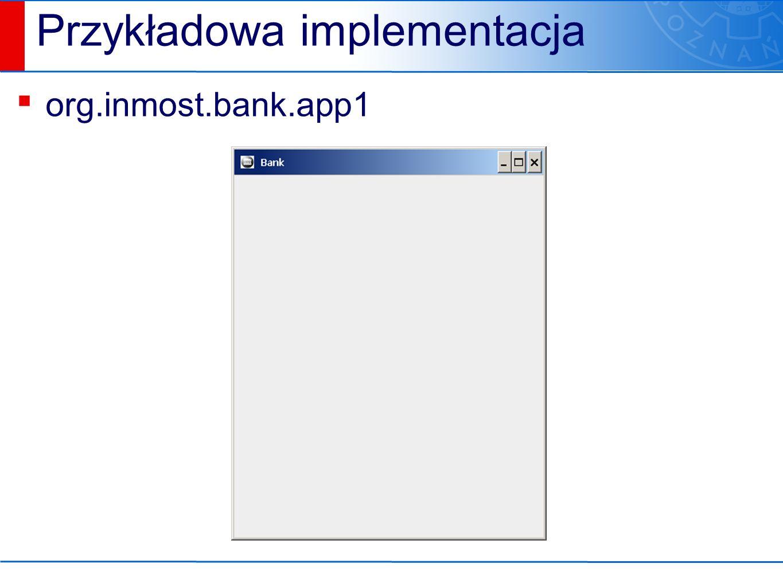 Przykładowa implementacja ▪ org.inmost.bank.app1