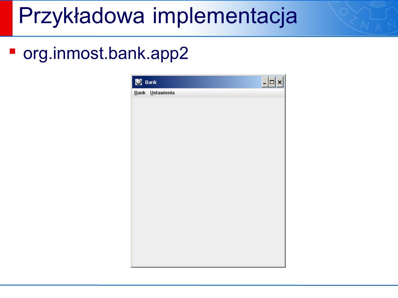 Przykładowa implementacja ▪ org.inmost.bank.app2