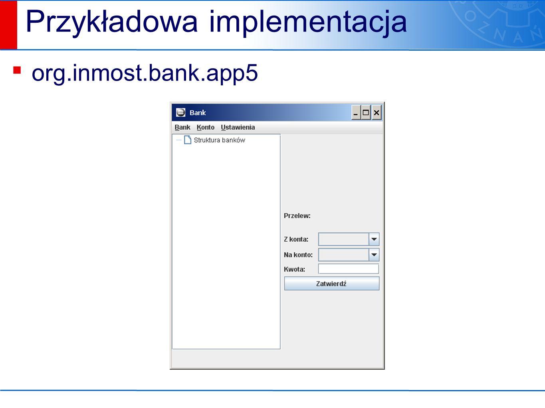Przykładowa implementacja ▪ org.inmost.bank.app5