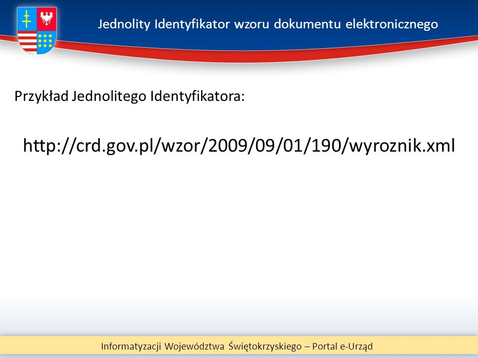 Jednolity Identyfikator wzoru dokumentu elektronicznego Przykład Jednolitego Identyfikatora: http://crd.gov.pl/wzor/2009/09/01/190/wyroznik.xml Inform