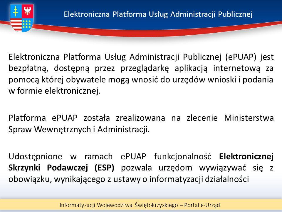 Elektroniczna Platforma Usług Administracji Publicznej Elektroniczna Platforma Usług Administracji Publicznej (ePUAP) jest bezpłatną, dostępną przez p