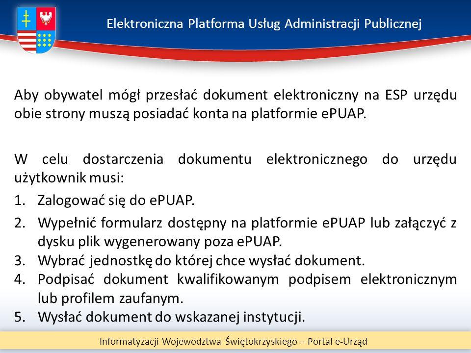 Elektroniczna Platforma Usług Administracji Publicznej Informatyzacji Województwa Świętokrzyskiego – Portal e-Urząd Aby obywatel mógł przesłać dokumen