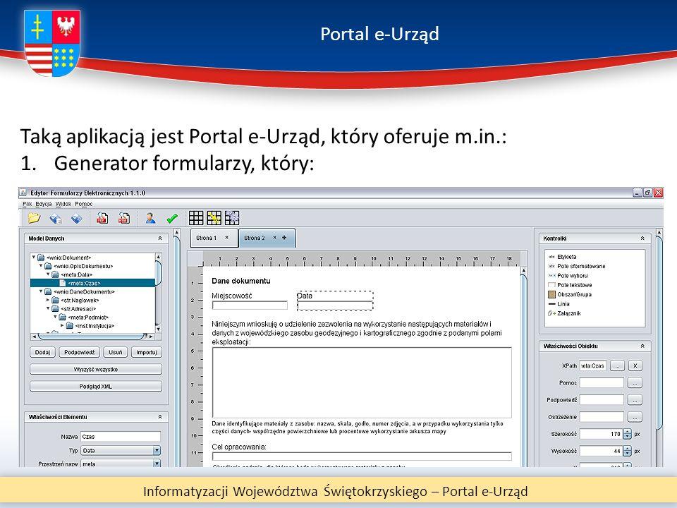 Portal e-Urząd Informatyzacji Województwa Świętokrzyskiego – Portal e-Urząd Taką aplikacją jest Portal e-Urząd, który oferuje m.in.: 1.Generator formu