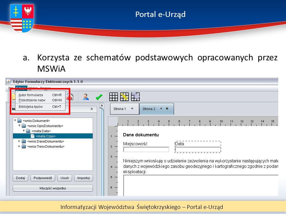 Portal e-Urząd Informatyzacji Województwa Świętokrzyskiego – Portal e-Urząd a.Korzysta ze schematów podstawowych opracowanych przez MSWiA