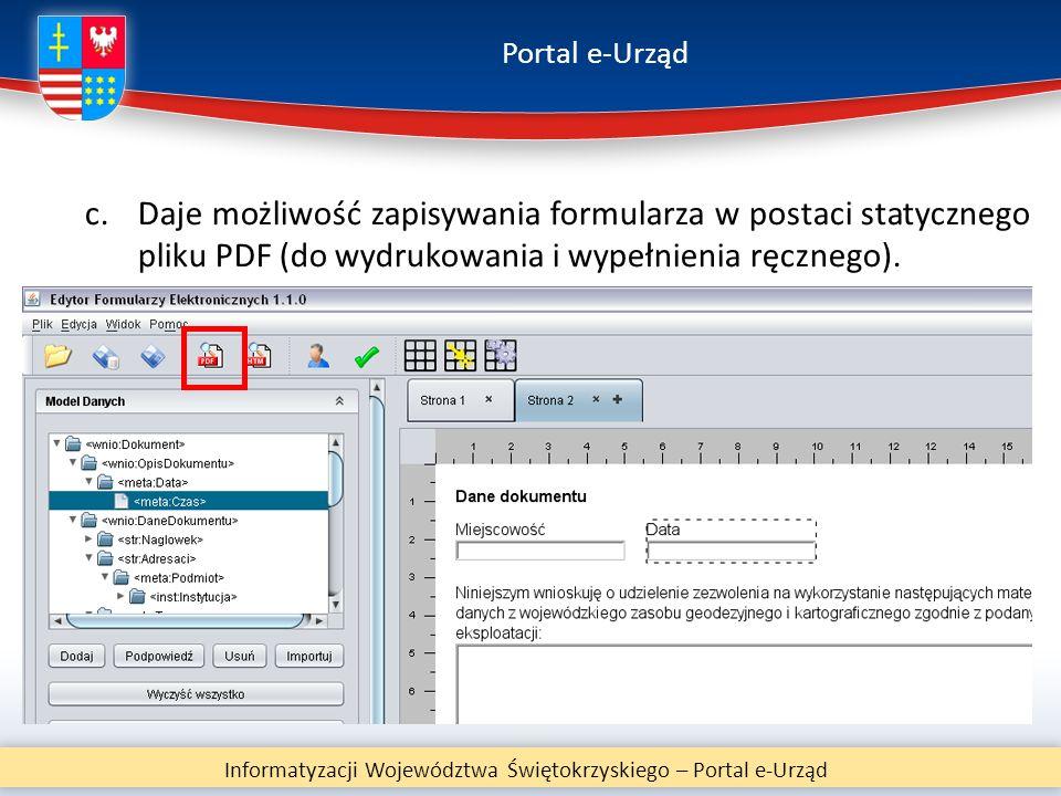 Portal e-Urząd Informatyzacji Województwa Świętokrzyskiego – Portal e-Urząd c.Daje możliwość zapisywania formularza w postaci statycznego pliku PDF (d