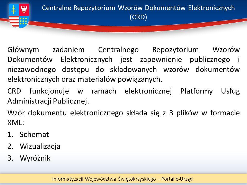 Centralne Repozytorium Wzorów Dokumentów Elektronicznych (CRD) Głównym zadaniem Centralnego Repozytorium Wzorów Dokumentów Elektronicznych jest zapewn