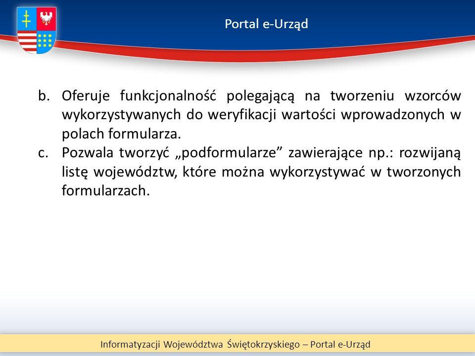 Portal e-Urząd Informatyzacji Województwa Świętokrzyskiego – Portal e-Urząd b.Oferuje funkcjonalność polegającą na tworzeniu wzorców wykorzystywanych