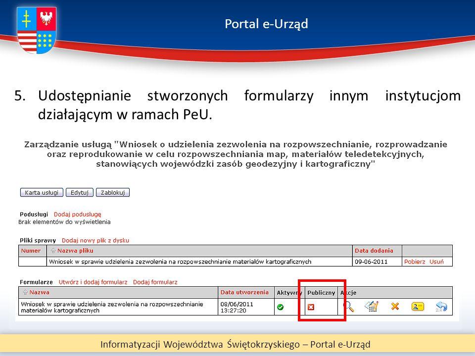 Portal e-Urząd Informatyzacji Województwa Świętokrzyskiego – Portal e-Urząd 5.Udostępnianie stworzonych formularzy innym instytucjom działającym w ram