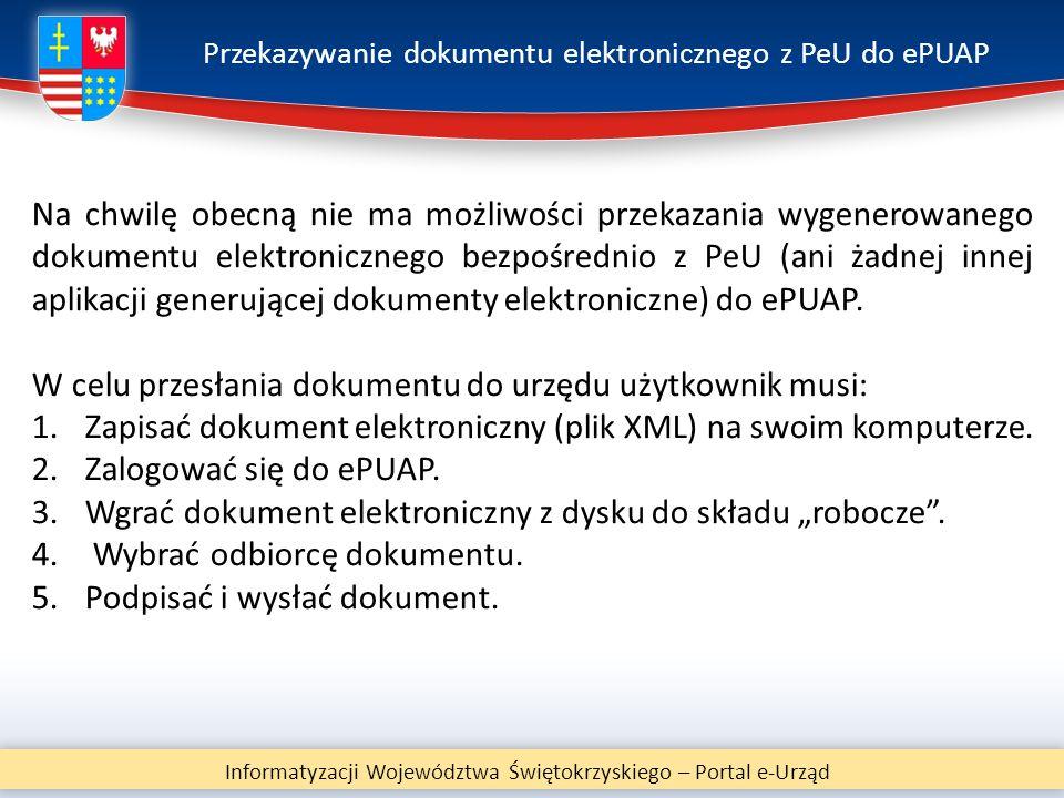 Przekazywanie dokumentu elektronicznego z PeU do ePUAP Informatyzacji Województwa Świętokrzyskiego – Portal e-Urząd Na chwilę obecną nie ma możliwości