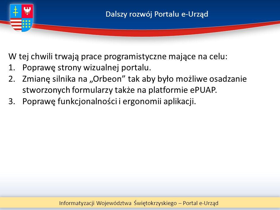 Dalszy rozwój Portalu e-Urząd Informatyzacji Województwa Świętokrzyskiego – Portal e-Urząd W tej chwili trwają prace programistyczne mające na celu: 1