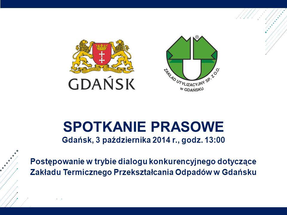 IPOPEMA / Poufne SPOTKANIE PRASOWE Gdańsk, 3 października 2014 r., godz. 13:00 Postępowanie w trybie dialogu konkurencyjnego dotyczące Zakładu Termicz