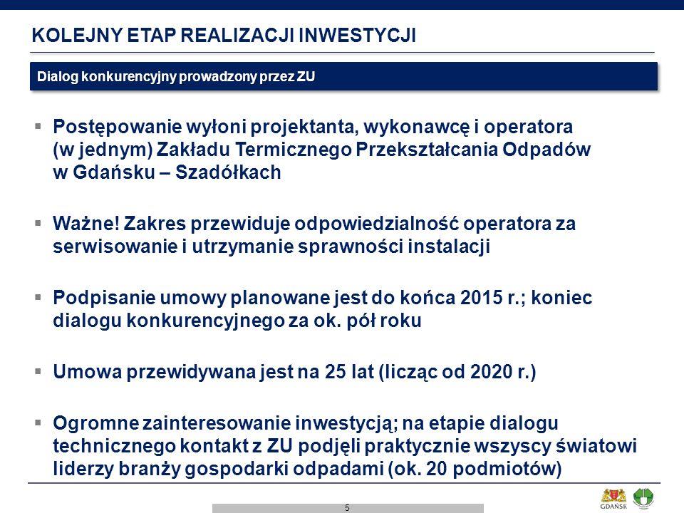 5 KOLEJNY ETAP REALIZACJI INWESTYCJI  Postępowanie wyłoni projektanta, wykonawcę i operatora (w jednym) Zakładu Termicznego Przekształcania Odpadów w Gdańsku – Szadółkach  Ważne.