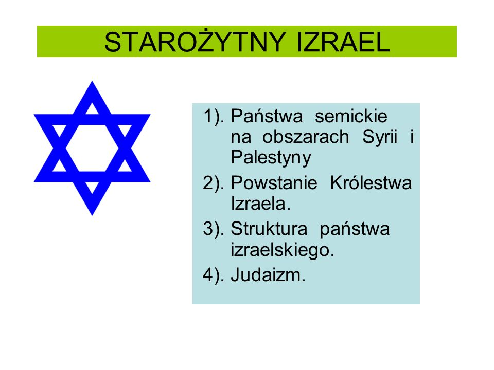 STAROŻYTNY IZRAEL 1). Państwa semickie na obszarach Syrii i Palestyny 2). Powstanie Królestwa Izraela. 3). Struktura państwa izraelskiego. 4). Judaizm