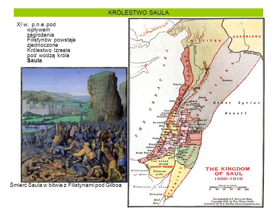 KRÓLESTWO SAULA XI w. p.n.e. pod wpływem zagrożenia Filistynów powstaje zjednoczone Królestwo Izraela pod wodzą króla Saula Śmierć Saula w bitwie z Fi