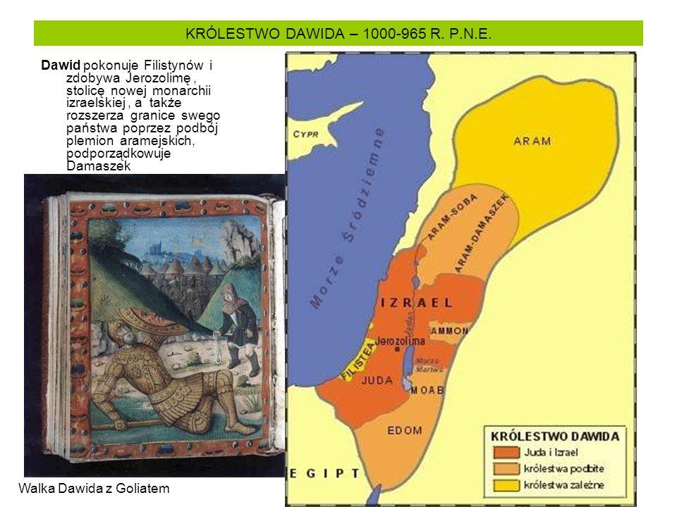 KRÓLESTWO DAWIDA – 1000-965 R. P.N.E. Dawid pokonuje Filistynów i zdobywa Jerozolimę, stolicę nowej monarchii izraelskiej, a także rozszerza granice s