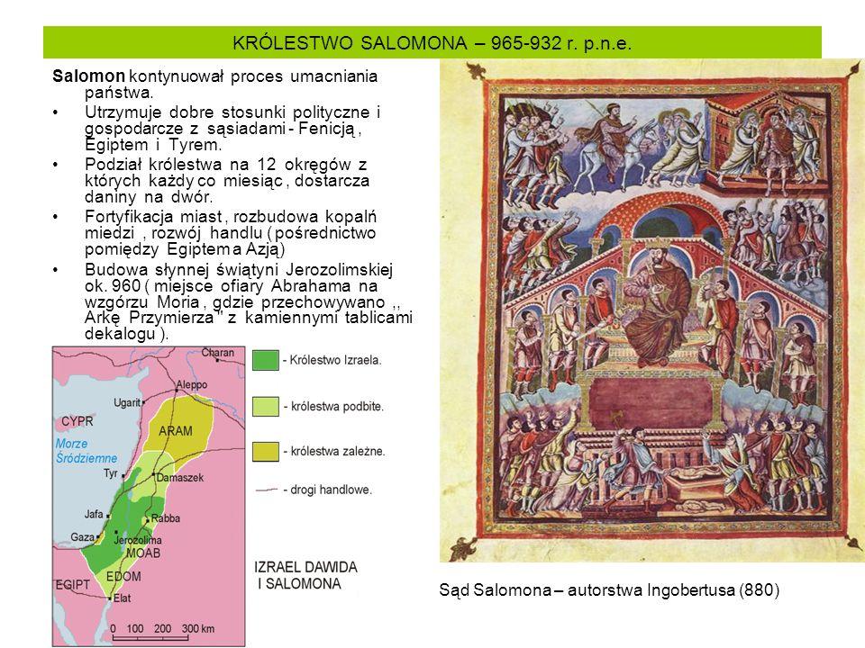 KRÓLESTWO SALOMONA – 965-932 r. p.n.e. Salomon kontynuował proces umacniania państwa. Utrzymuje dobre stosunki polityczne i gospodarcze z sąsiadami -