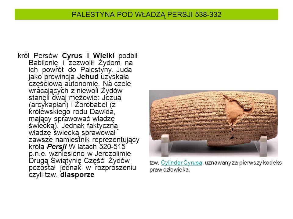 PALESTYNA POD WŁADZĄ PERSJI 538-332 król Persów Cyrus I Wielki podbił Babilonię i zezwolił Żydom na ich powrót do Palestyny. Juda jako prowincja Jehud