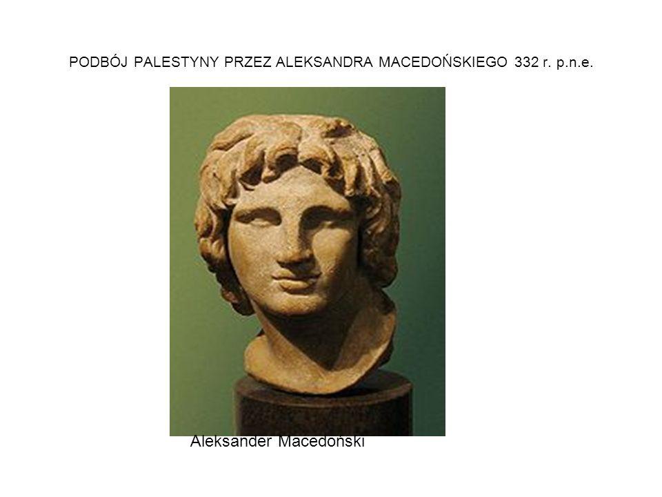 PODBÓJ PALESTYNY PRZEZ ALEKSANDRA MACEDOŃSKIEGO 332 r. p.n.e. Aleksander Macedoński